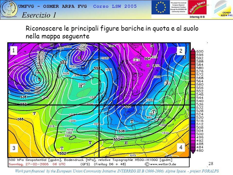 28 UMFVG - OSMER ARPA FVG Corso LSW 2005 Esercizio 1 Work part-financed by the European Union Community Initiative INTERREG III B (2000-2006) Alpine Space - project FORALPS Riconoscere le principali figure bariche in quota e al suolo nella mappa seguente 1 2 4 3