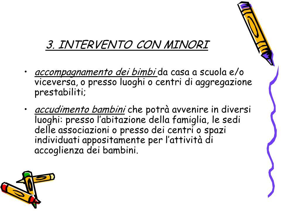3. INTERVENTO CON MINORI accompagnamento dei bimbi da casa a scuola e/o viceversa, o presso luoghi o centri di aggregazione prestabiliti; accudimento