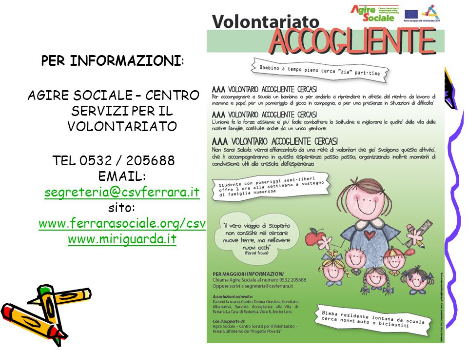 PER INFORMAZIONI: AGIRE SOCIALE – CENTRO SERVIZI PER IL VOLONTARIATO TEL 0532 / 205688 EMAIL: segreteria@csvferrara.it sito: www.ferrarasociale.org/csv www.miriguarda.it segreteria@csvferrara.it www.ferrarasociale.org/csv www.miriguarda.it