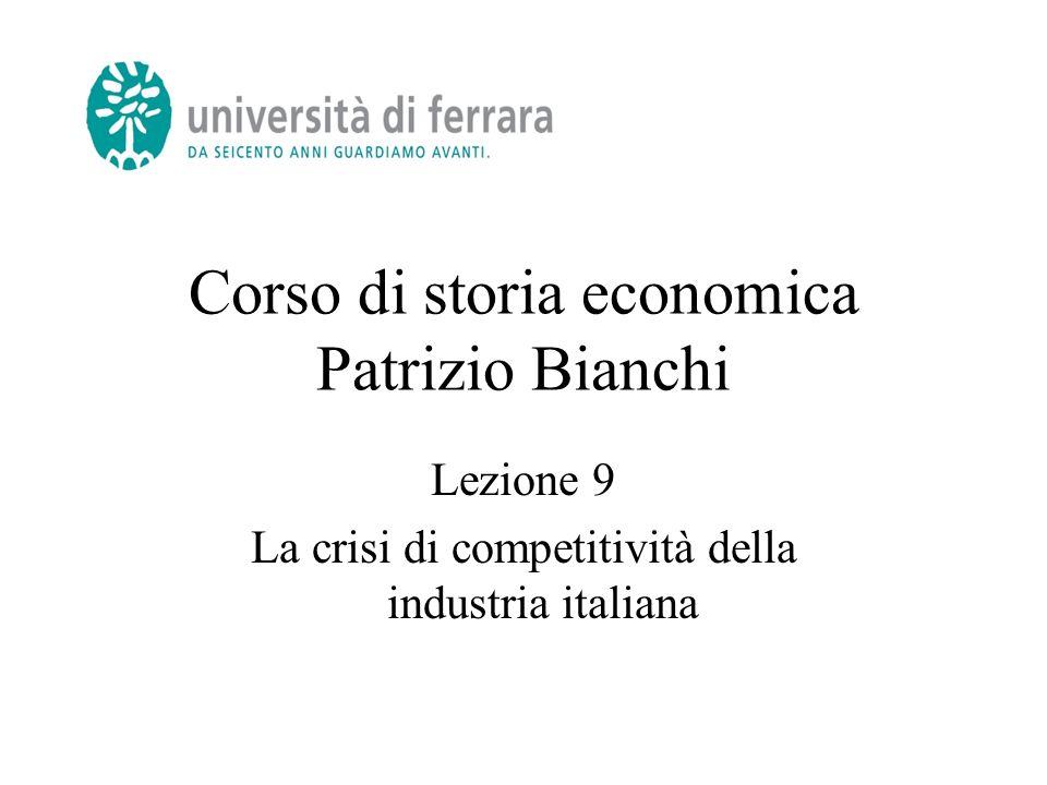 Corso di storia economica Patrizio Bianchi Lezione 9 La crisi di competitività della industria italiana