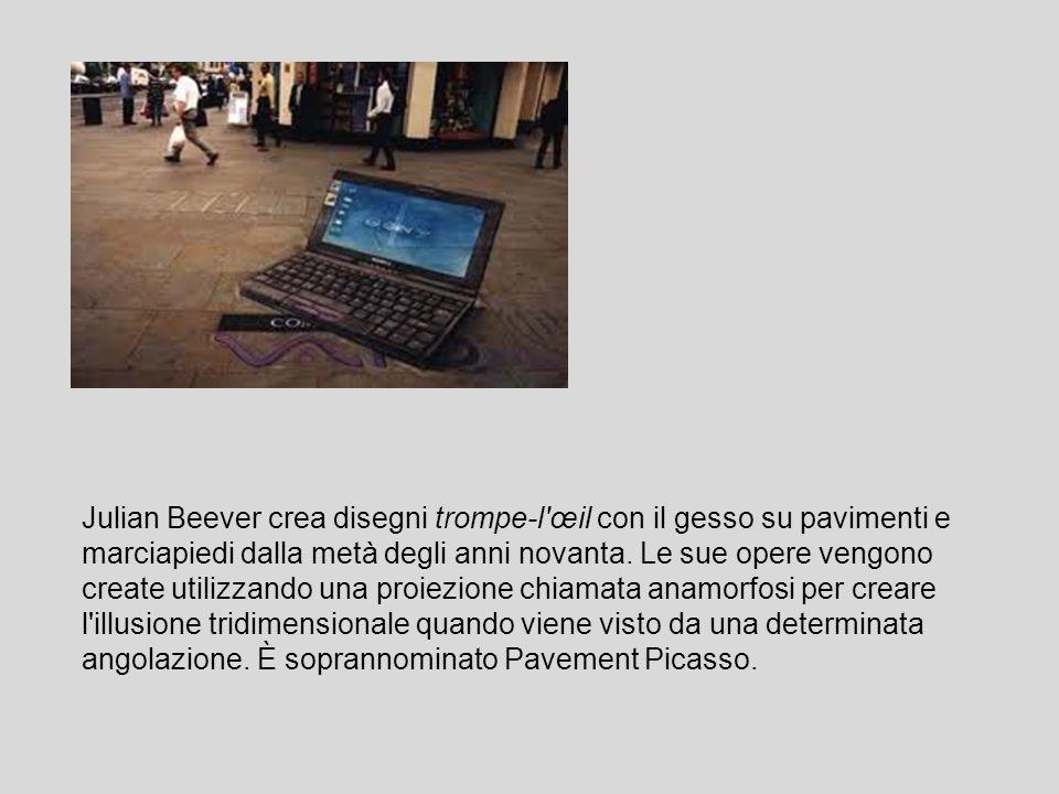 Julian Beever crea disegni trompe-l'œil con il gesso su pavimenti e marciapiedi dalla metà degli anni novanta. Le sue opere vengono create utilizzando