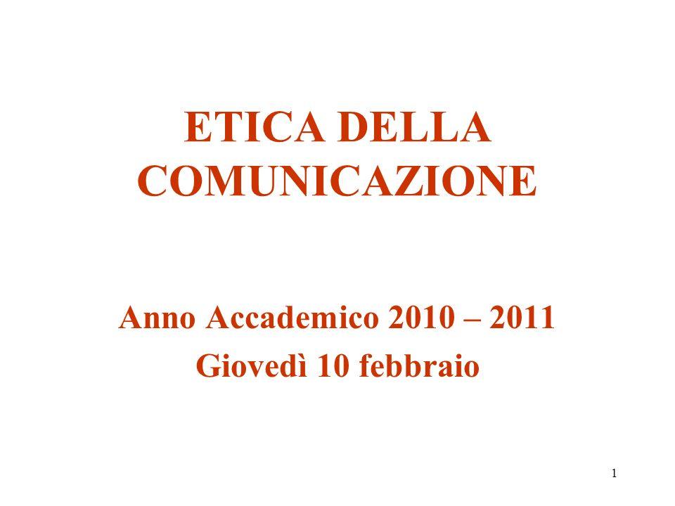 1 ETICA DELLA COMUNICAZIONE Anno Accademico 2010 – 2011 Giovedì 10 febbraio