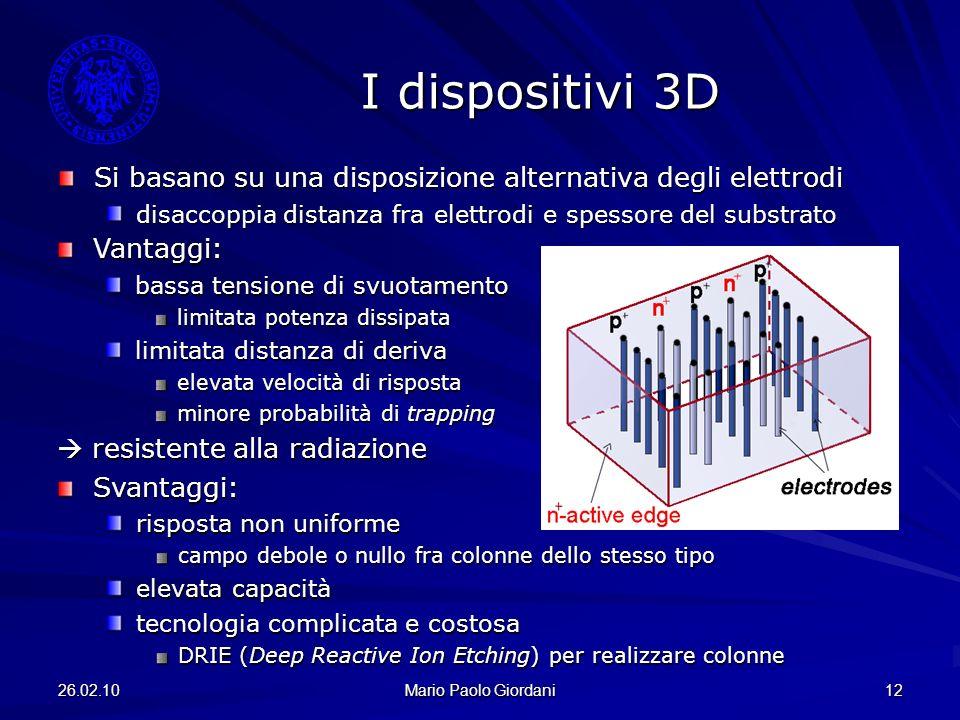 26.02.10 Mario Paolo Giordani 12 I dispositivi 3D Si basano su una disposizione alternativa degli elettrodi disaccoppia distanza fra elettrodi e spess