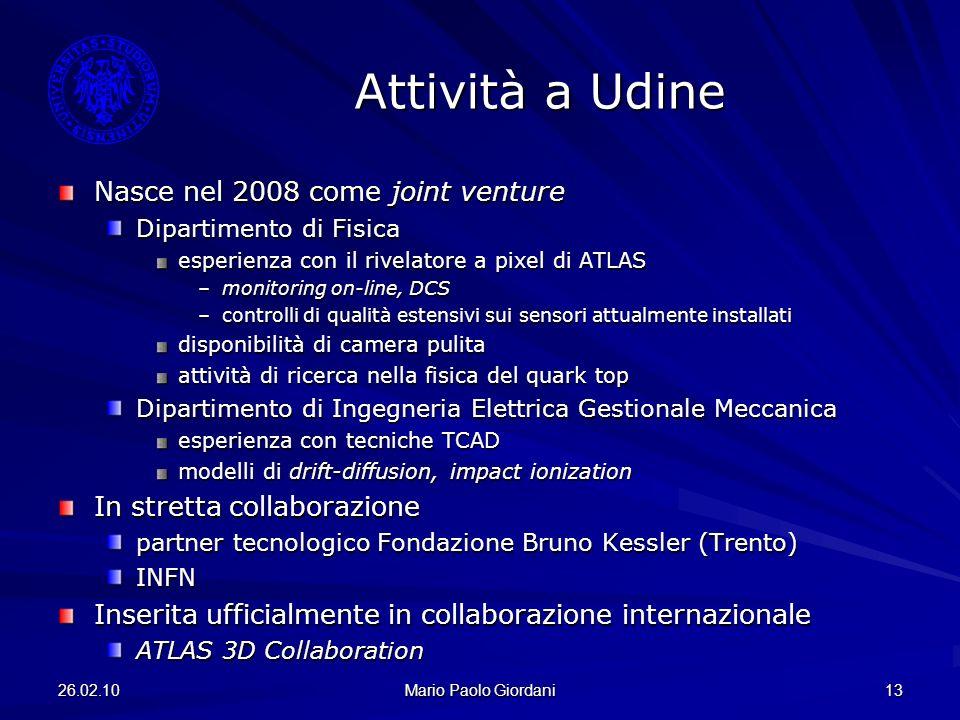 26.02.10 Mario Paolo Giordani 13 Attività a Udine Nasce nel 2008 come joint venture Dipartimento di Fisica esperienza con il rivelatore a pixel di ATL