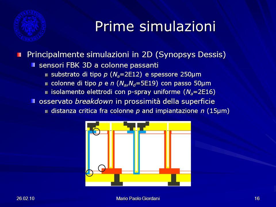26.02.10 Mario Paolo Giordani 16 Prime simulazioni Principalmente simulazioni in 2D (Synopsys Dessis) sensori FBK 3D a colonne passanti substrato di t