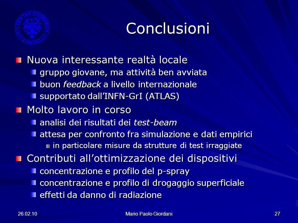 26.02.10 Mario Paolo Giordani 27 Conclusioni Nuova interessante realtà locale gruppo giovane, ma attività ben avviata buon feedback a livello internaz
