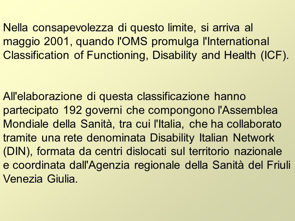 Nella consapevolezza di questo limite, si arriva al maggio 2001, quando l'OMS promulga l'International Classification of Functioning, Disability and H