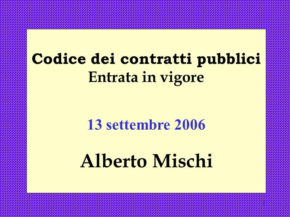 1 Codice dei contratti pubblici Entrata in vigore 13 settembre 2006 Alberto Mischi