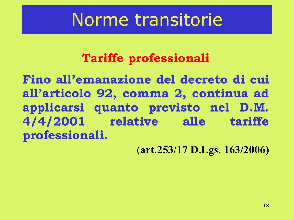 18 Norme transitorie Tariffe professionali Fino allemanazione del decreto di cui allarticolo 92, comma 2, continua ad applicarsi quanto previsto nel D.M.