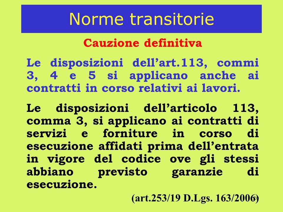 20 Norme transitorie Cauzione definitiva Le disposizioni dellart.113, commi 3, 4 e 5 si applicano anche ai contratti in corso relativi ai lavori.