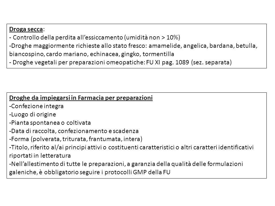 Droga secca: - Controllo della perdita allessiccamento (umidità non > 10%) -Droghe maggiormente richieste allo stato fresco: amamelide, angelica, bard