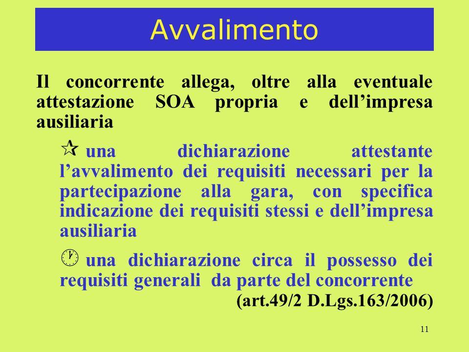 11 Avvalimento Il concorrente allega, oltre alla eventuale attestazione SOA propria e dellimpresa ausiliaria ¶ una dichiarazione attestante lavvalimen