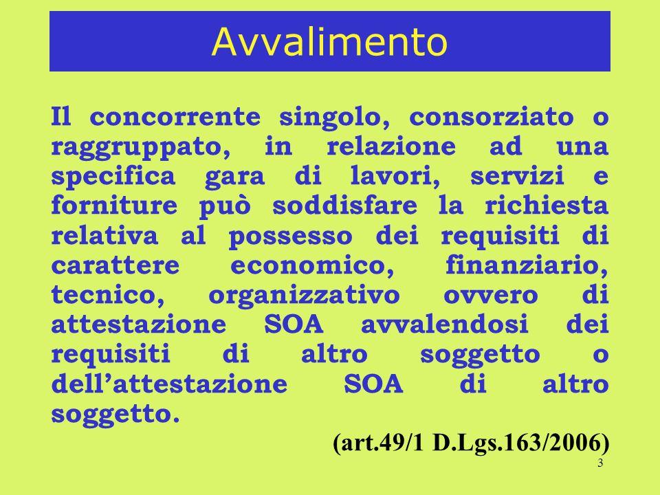 3 Avvalimento Il concorrente singolo, consorziato o raggruppato, in relazione ad una specifica gara di lavori, servizi e forniture può soddisfare la r