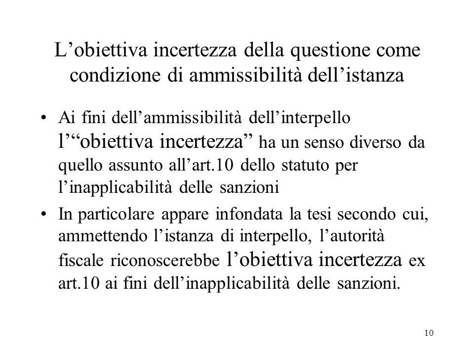 10 Lobiettiva incertezza della questione come condizione di ammissibilità dellistanza Ai fini dellammissibilità dellinterpello lobiettiva incertezza h