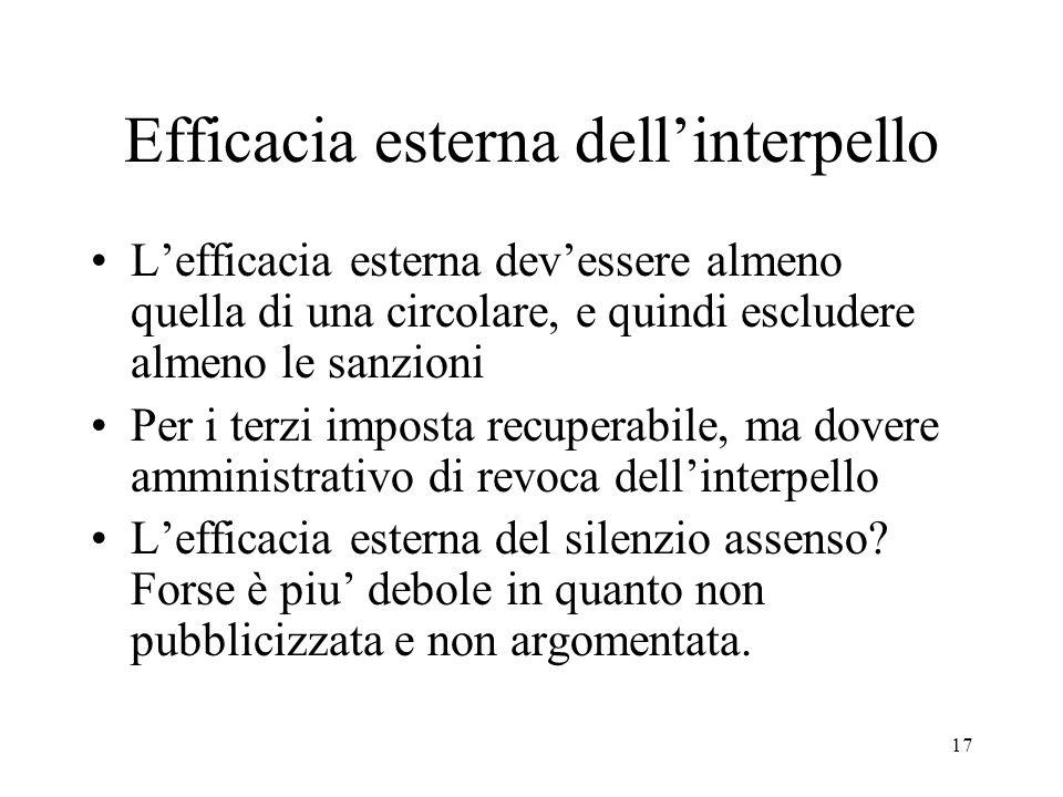 17 Efficacia esterna dellinterpello Lefficacia esterna devessere almeno quella di una circolare, e quindi escludere almeno le sanzioni Per i terzi imp