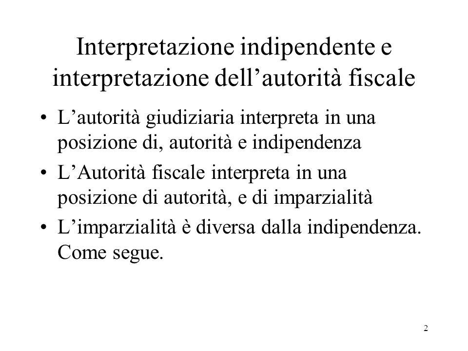 2 Interpretazione indipendente e interpretazione dellautorità fiscale Lautorità giudiziaria interpreta in una posizione di, autorità e indipendenza LA