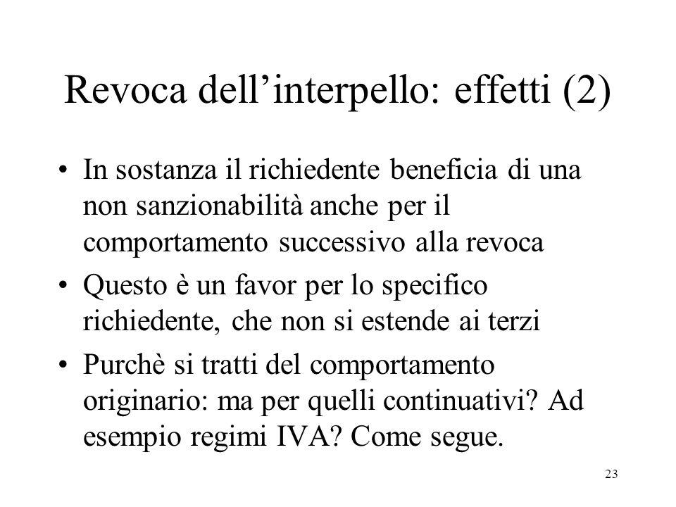 23 Revoca dellinterpello: effetti (2) In sostanza il richiedente beneficia di una non sanzionabilità anche per il comportamento successivo alla revoca