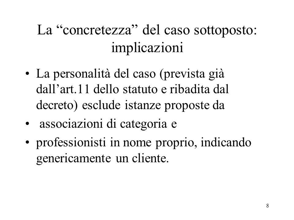 8 La concretezza del caso sottoposto: implicazioni La personalità del caso (prevista già dallart.11 dello statuto e ribadita dal decreto) esclude ista