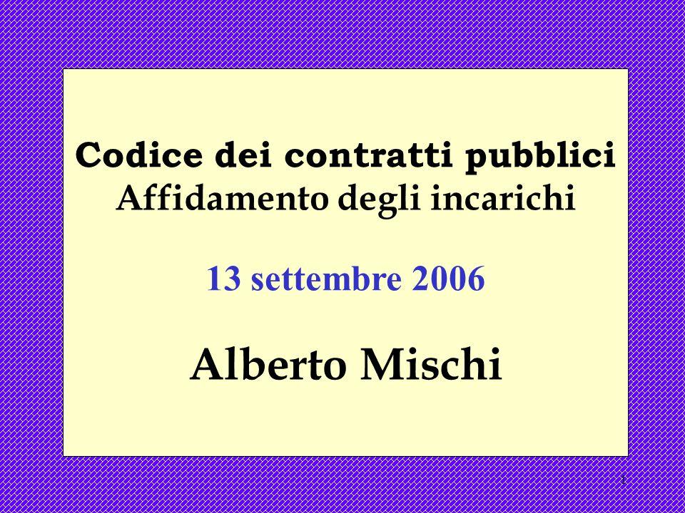 1 Codice dei contratti pubblici Affidamento degli incarichi 13 settembre 2006 Alberto Mischi