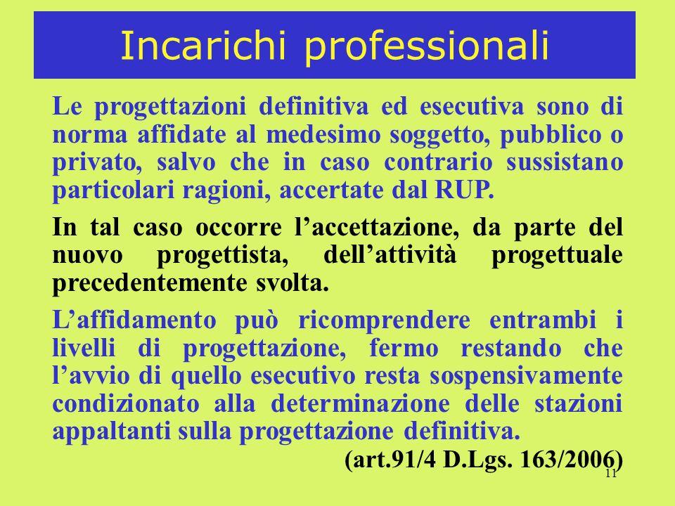 11 Incarichi professionali Le progettazioni definitiva ed esecutiva sono di norma affidate al medesimo soggetto, pubblico o privato, salvo che in caso