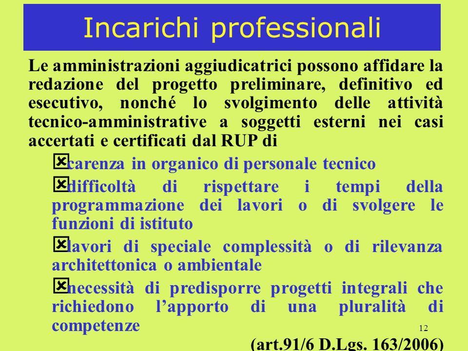 12 Incarichi professionali Le amministrazioni aggiudicatrici possono affidare la redazione del progetto preliminare, definitivo ed esecutivo, nonché l