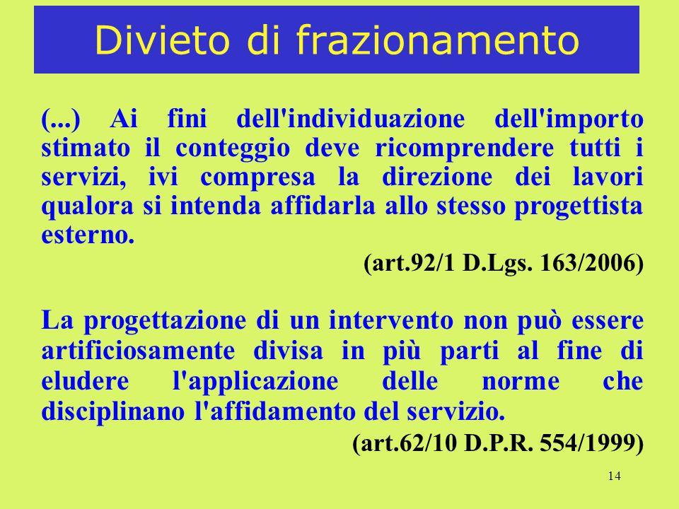 14 Divieto di frazionamento (...) Ai fini dell'individuazione dell'importo stimato il conteggio deve ricomprendere tutti i servizi, ivi compresa la di