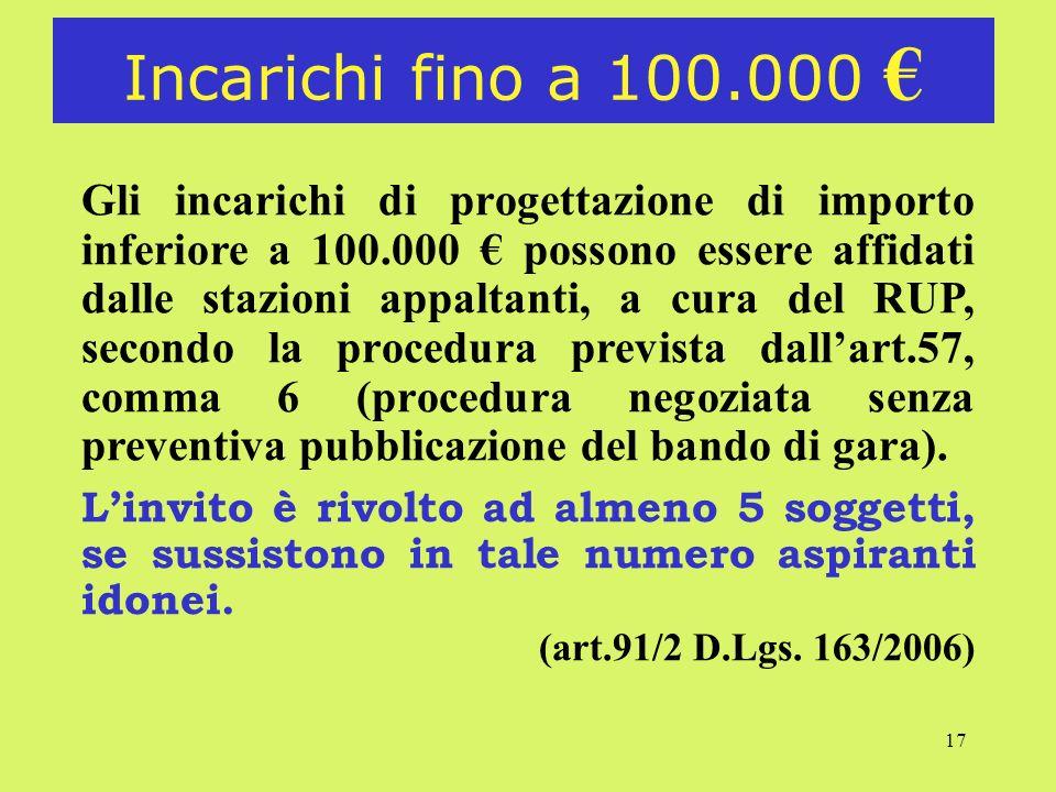 17 Incarichi fino a 100.000 Gli incarichi di progettazione di importo inferiore a 100.000 possono essere affidati dalle stazioni appaltanti, a cura de