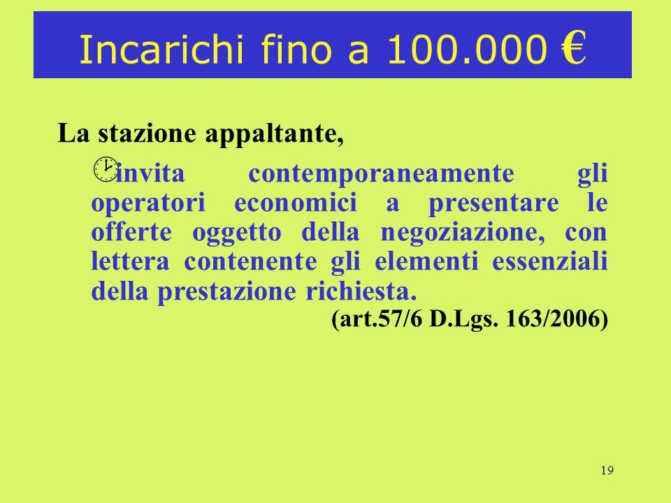 19 Incarichi fino a 100.000 La stazione appaltante, ¸ invita contemporaneamente gli operatori economici a presentare le offerte oggetto della negoziaz