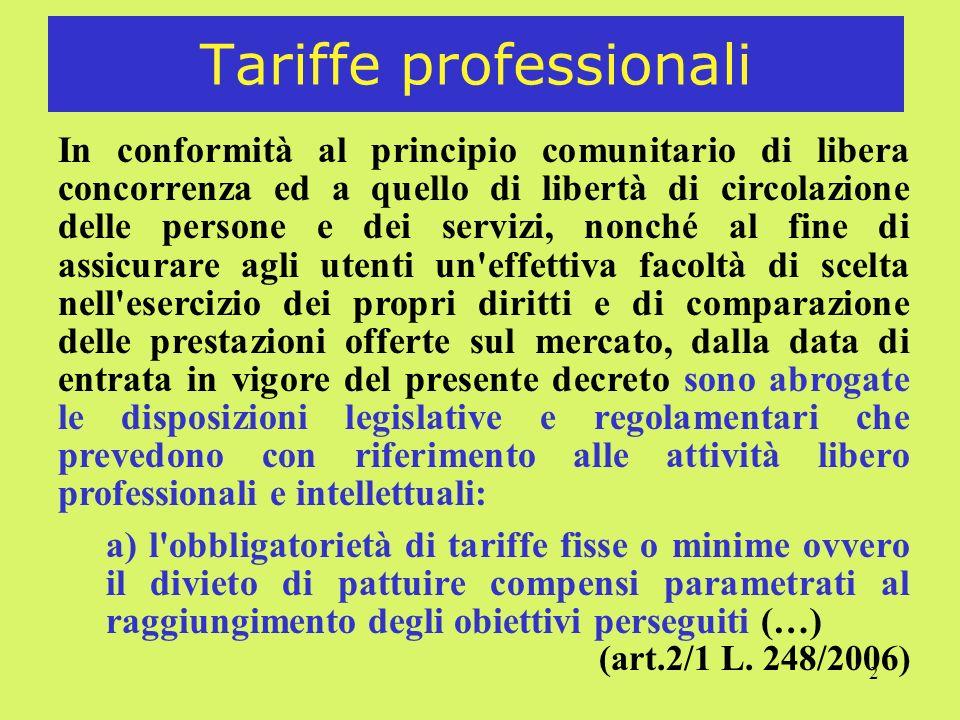 2 Tariffe professionali In conformità al principio comunitario di libera concorrenza ed a quello di libertà di circolazione delle persone e dei serviz