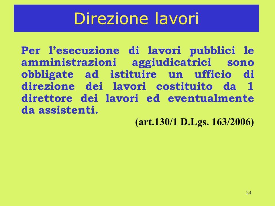 24 Direzione lavori Per lesecuzione di lavori pubblici le amministrazioni aggiudicatrici sono obbligate ad istituire un ufficio di direzione dei lavor