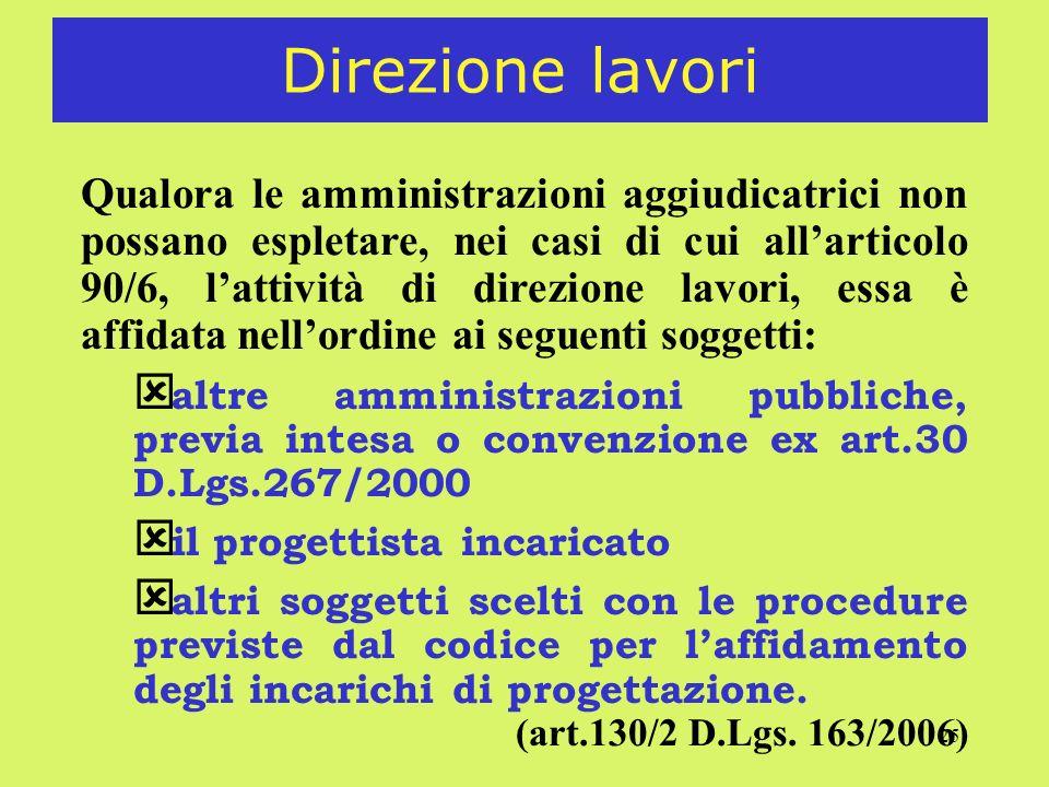 25 Direzione lavori Qualora le amministrazioni aggiudicatrici non possano espletare, nei casi di cui allarticolo 90/6, lattività di direzione lavori,