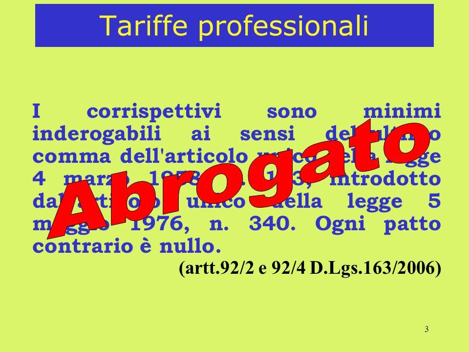 3 Tariffe professionali I corrispettivi sono minimi inderogabili ai sensi dell'ultimo comma dell'articolo unico della legge 4 marzo 1958, n. 143, intr