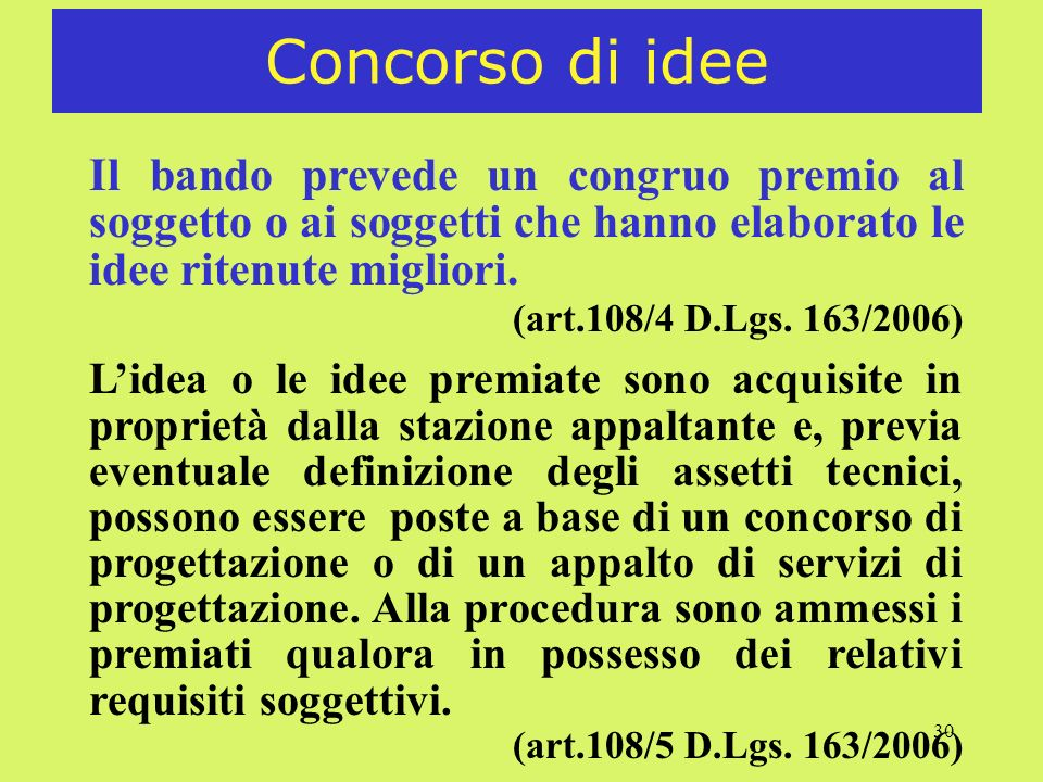30 Concorso di idee Il bando prevede un congruo premio al soggetto o ai soggetti che hanno elaborato le idee ritenute migliori. (art.108/4 D.Lgs. 163/