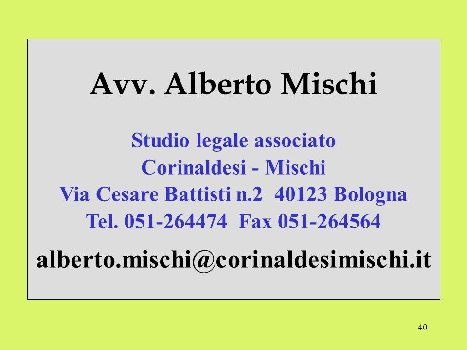 40 Avv. Alberto Mischi Studio legale associato Corinaldesi - Mischi Via Cesare Battisti n.2 40123 Bologna Tel. 051-264474 Fax 051-264564 alberto.misch