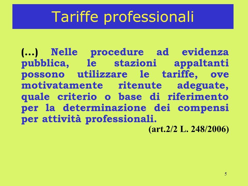 5 Tariffe professionali (…) Nelle procedure ad evidenza pubblica, le stazioni appaltanti possono utilizzare le tariffe, ove motivatamente ritenute ade