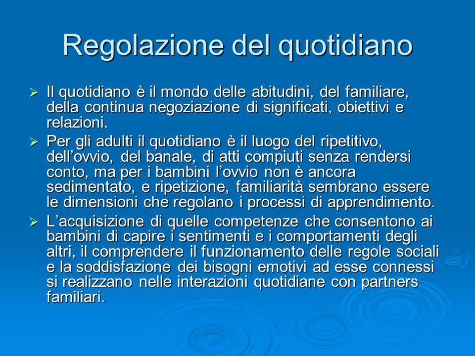 Regolazione del quotidiano Il quotidiano è il mondo delle abitudini, del familiare, della continua negoziazione di significati, obiettivi e relazioni.
