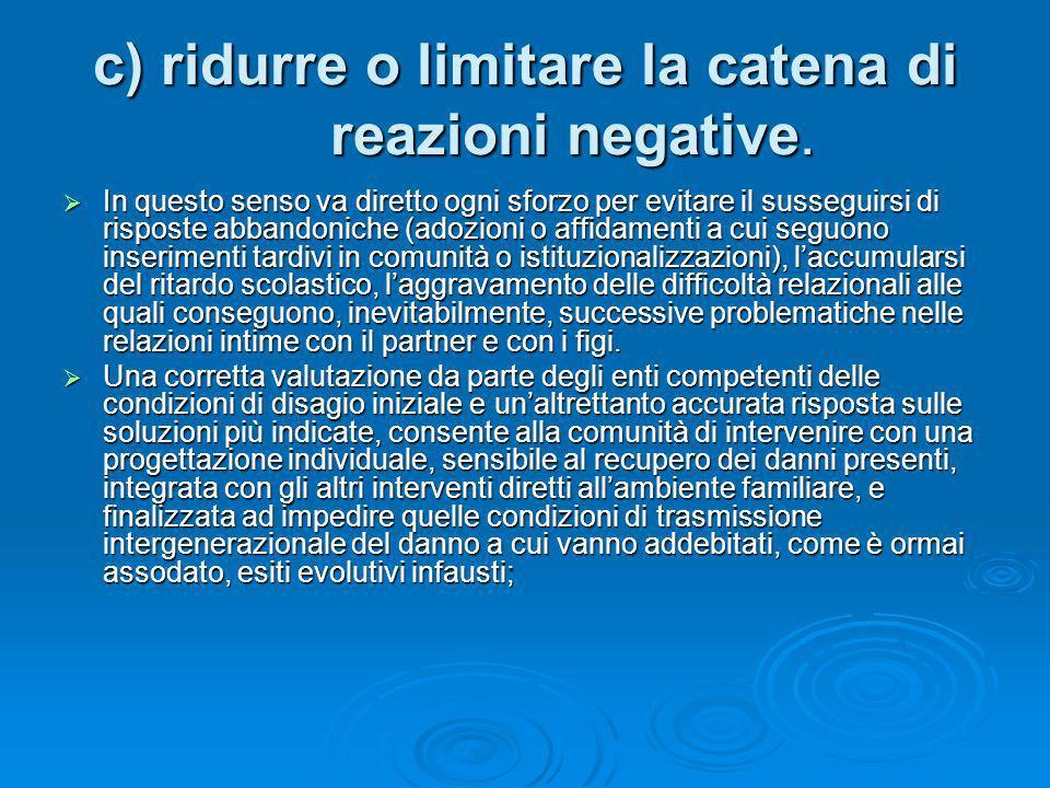 c) ridurre o limitare la catena di reazioni negative. In questo senso va diretto ogni sforzo per evitare il susseguirsi di risposte abbandoniche (adoz