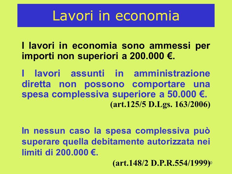 10 Lavori in economia I lavori in economia sono ammessi per importi non superiori a 200.000. I lavori assunti in amministrazione diretta non possono c