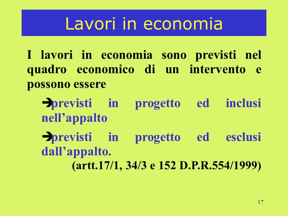 17 Lavori in economia I lavori in economia sono previsti nel quadro economico di un intervento e possono essere è previsti in progetto ed inclusi nell