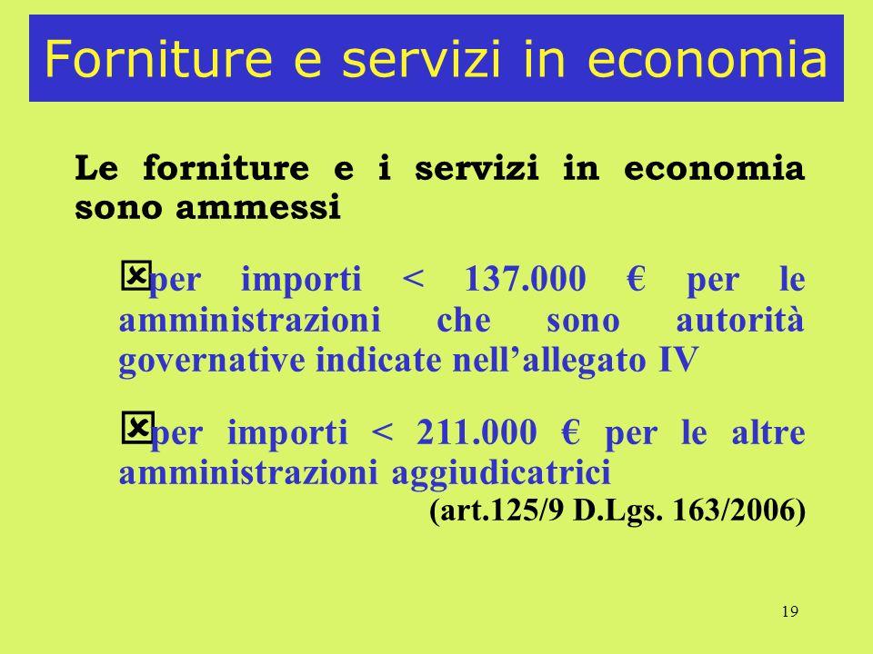 19 Forniture e servizi in economia Le forniture e i servizi in economia sono ammessi ý per importi < 137.000 per le amministrazioni che sono autorità