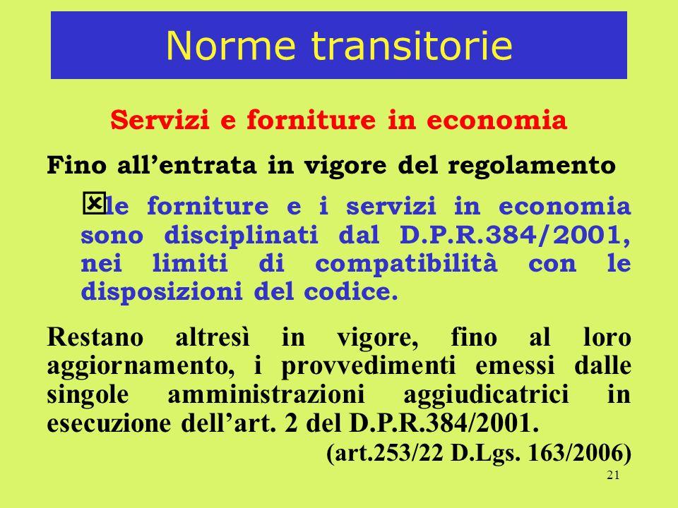 21 Norme transitorie Servizi e forniture in economia Fino allentrata in vigore del regolamento ý le forniture e i servizi in economia sono disciplinat
