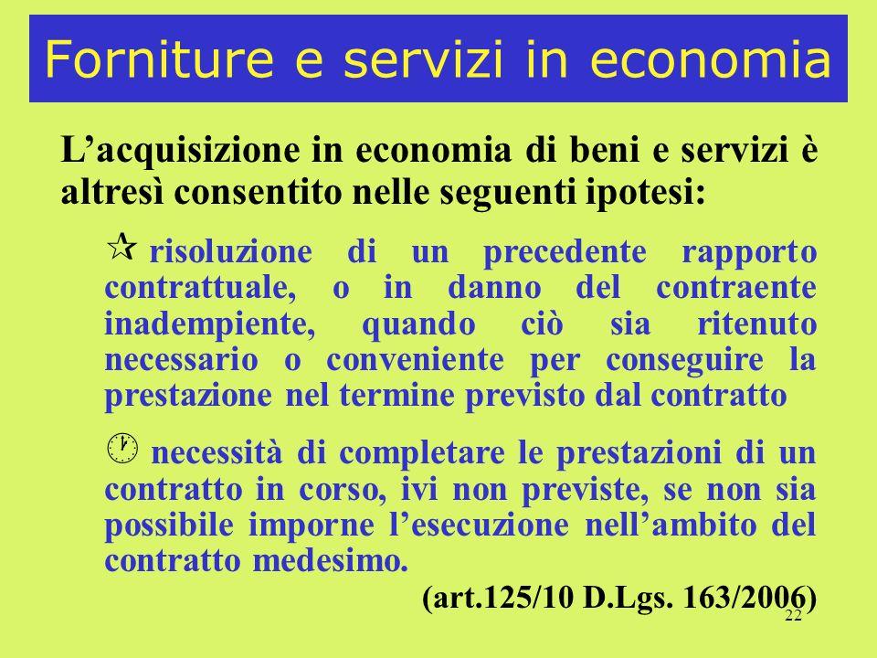 22 Forniture e servizi in economia Lacquisizione in economia di beni e servizi è altresì consentito nelle seguenti ipotesi: ¶ risoluzione di un preced