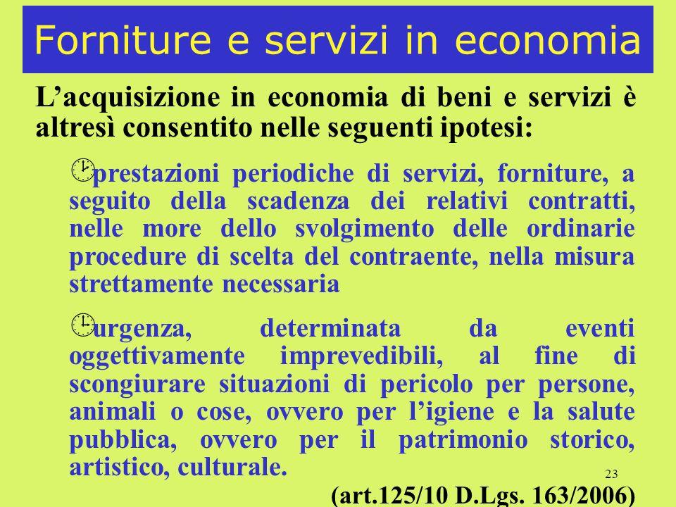 23 Forniture e servizi in economia Lacquisizione in economia di beni e servizi è altresì consentito nelle seguenti ipotesi: ¸ prestazioni periodiche d