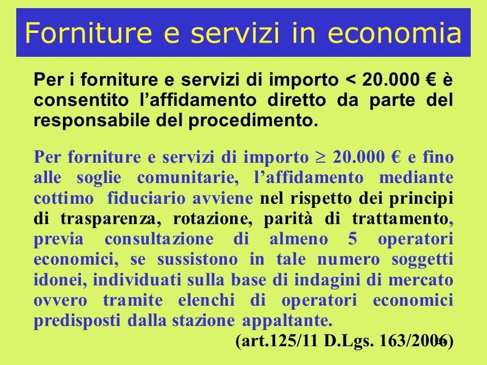 24 Forniture e servizi in economia Per i forniture e servizi di importo < 20.000 è consentito laffidamento diretto da parte del responsabile del procedimento.