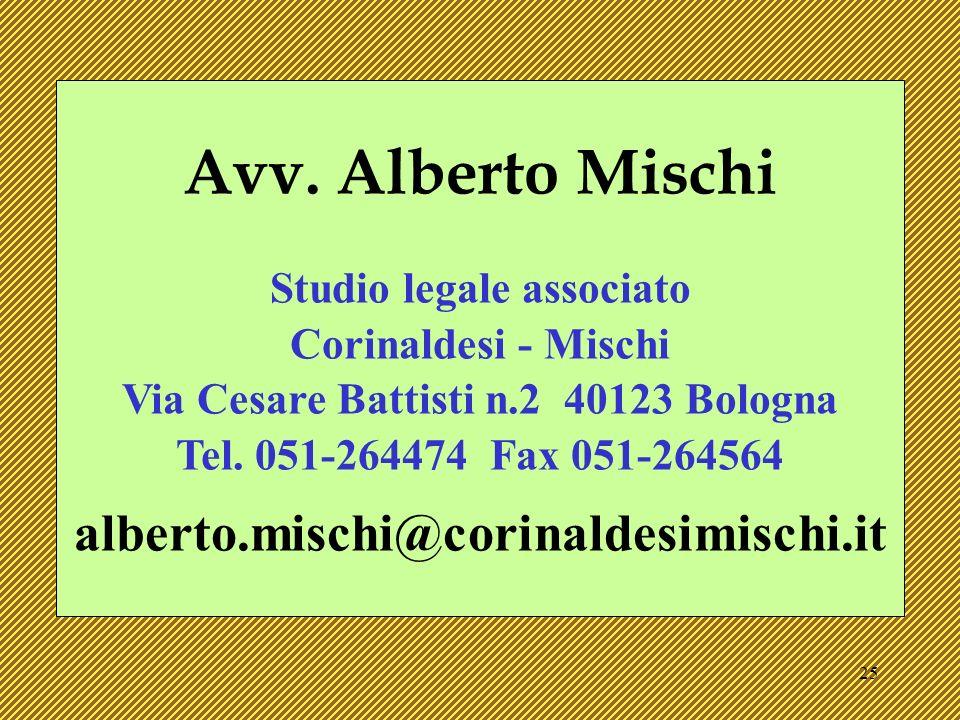 25 Avv. Alberto Mischi Studio legale associato Corinaldesi - Mischi Via Cesare Battisti n.2 40123 Bologna Tel. 051-264474 Fax 051-264564 alberto.misch