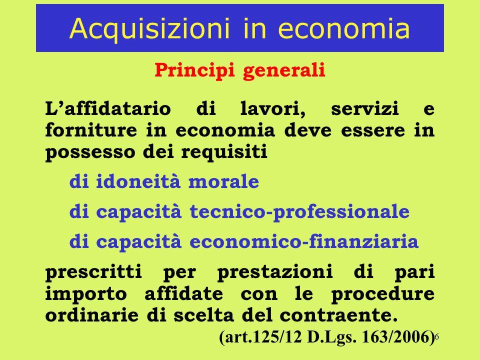 6 Acquisizioni in economia Principi generali Laffidatario di lavori, servizi e forniture in economia deve essere in possesso dei requisiti di idoneità