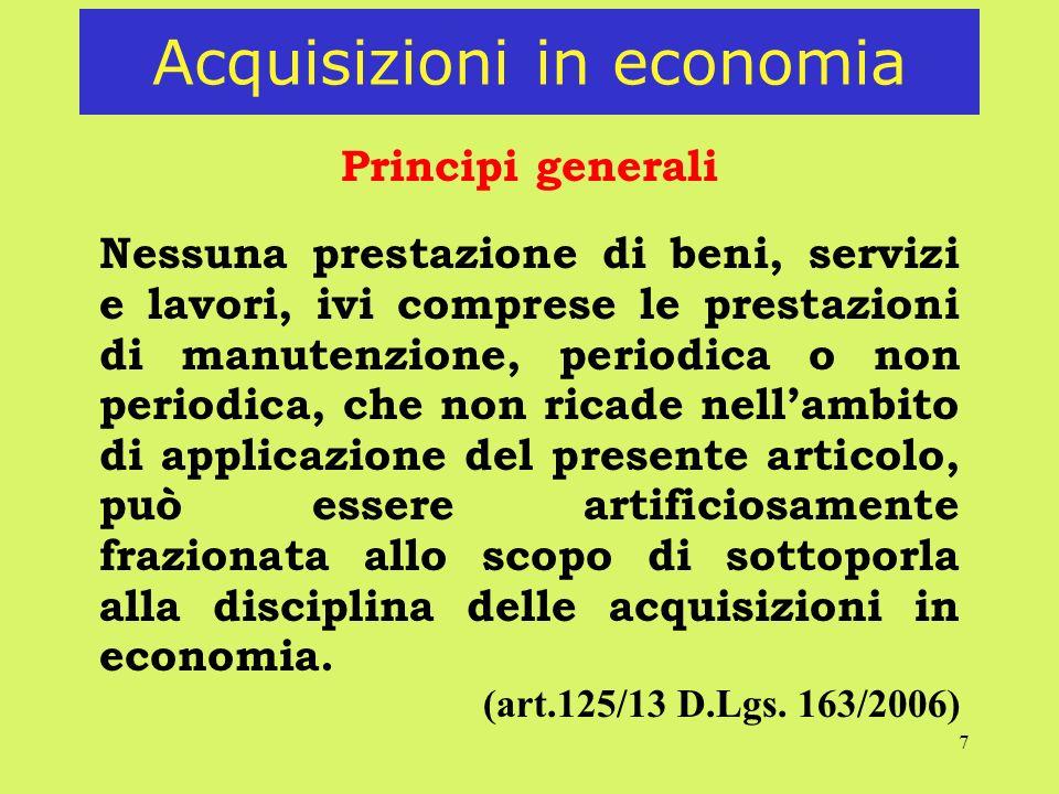 7 Acquisizioni in economia Principi generali Nessuna prestazione di beni, servizi e lavori, ivi comprese le prestazioni di manutenzione, periodica o n