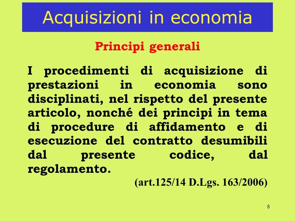 8 Acquisizioni in economia Principi generali I procedimenti di acquisizione di prestazioni in economia sono disciplinati, nel rispetto del presente ar