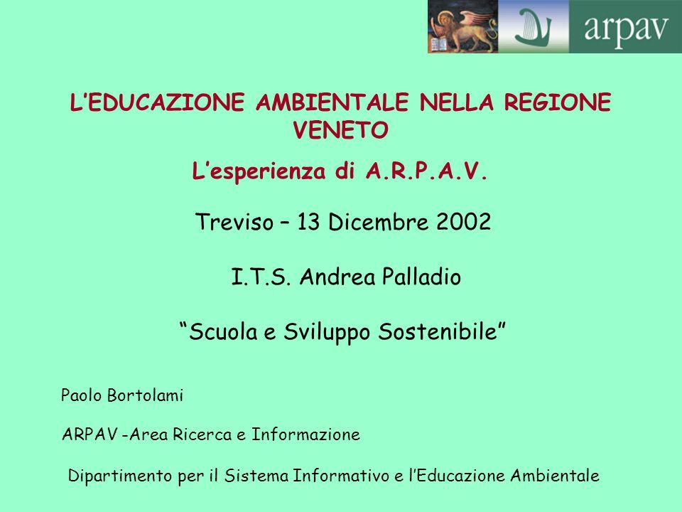 Paolo Bortolami ARPAV -Area Ricerca e Informazione Dipartimento per il Sistema Informativo e lEducazione Ambientale LEDUCAZIONE AMBIENTALE NELLA REGIO
