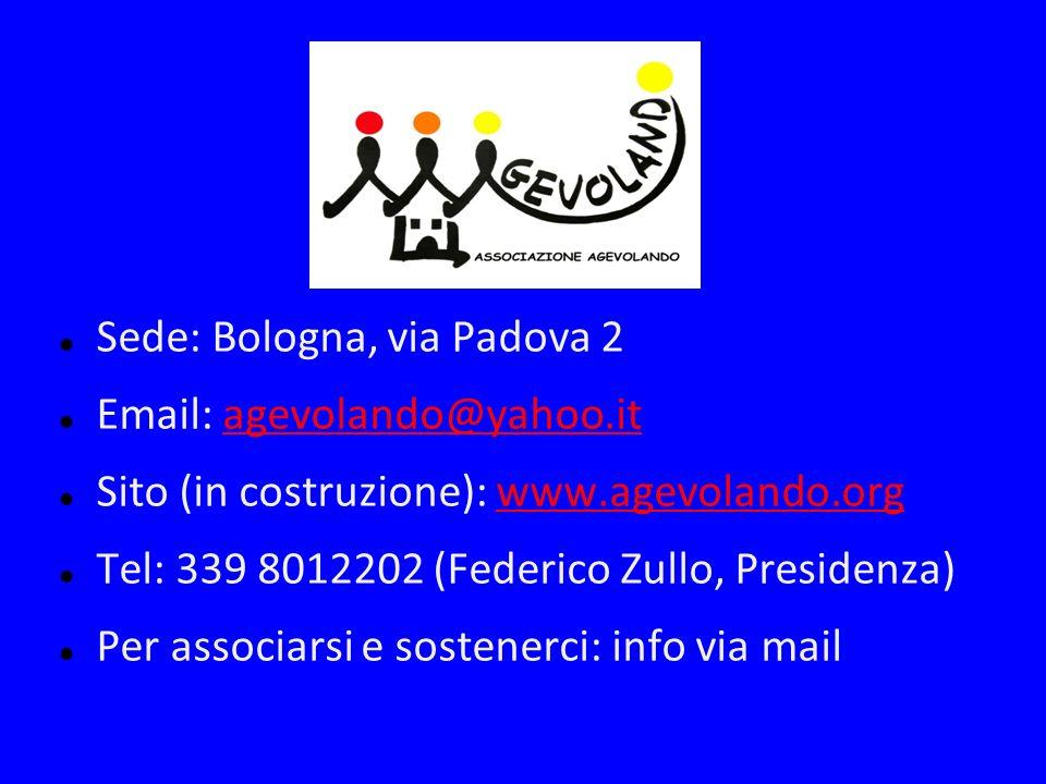 Sede: Bologna, via Padova 2 Email: agevolando@yahoo.itagevolando@yahoo.it Sito (in costruzione): www.agevolando.orgwww.agevolando.org Tel: 339 8012202